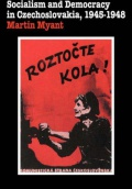 Socialism and Democracy in Czechoslovakia: 1945-1948