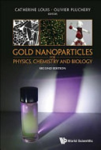 Pluchery Olivier, Louis Catherine - Gold Nanoparticles For Physics, Chemistry And Biology (Second Edition)