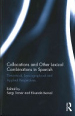 Collocations and other lexical combinations in Spanish: Theoretical, lexicographical and applied perspectives
