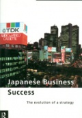 Japanese Business Success The Evolution of a Strategy