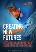 Creating New Futures: Settling Children and Youth from Refugee Backgrounds